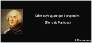 frase-saber-ouvir-quase-que-e-responder-pierre-de-marivaux-150550