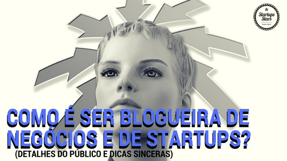 Como é ser blogueira de negócios e de startups-